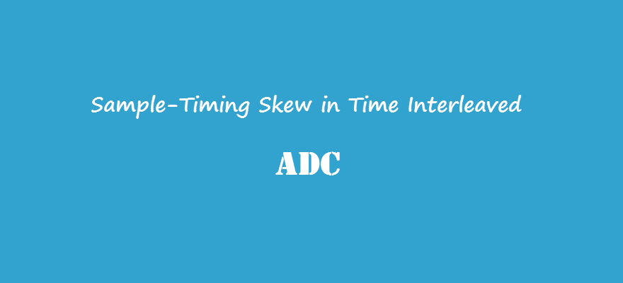 Sample-Timing Skew in Time Interleaved ADC